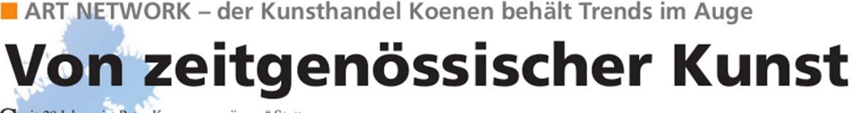 Zeitgenoessische Kunst4 - Trendsetter 2014 - Presseartikel Kunsthandel Koenen ART NETWORK